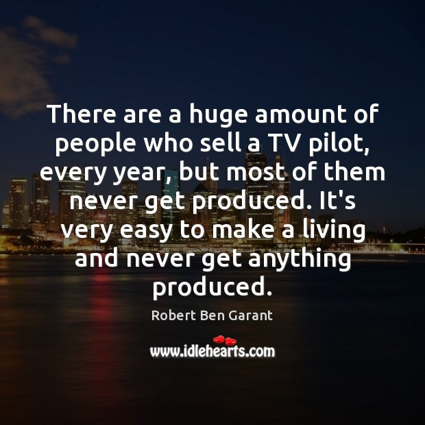 There are a huge amount of people who sell a TV pilot, Image