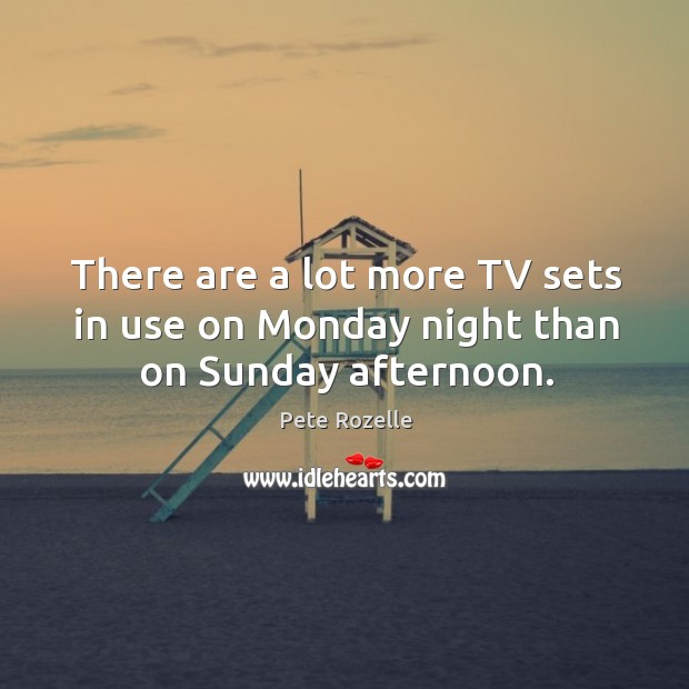 Image, There are a lot more tv sets in use on monday night than on sunday afternoon.