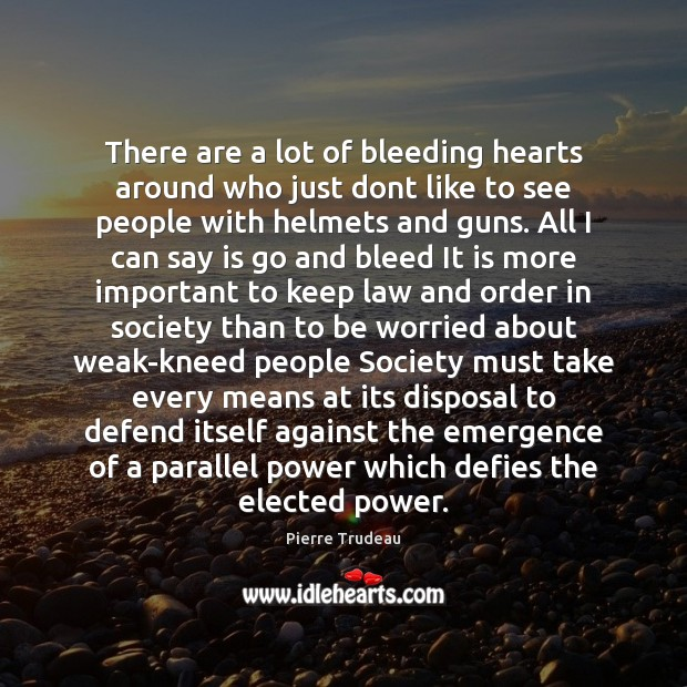 There are a lot of bleeding hearts around who just dont like Image