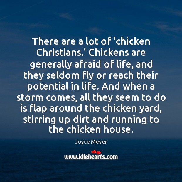 There are a lot of 'chicken Christians.' Chickens are generally afraid Joyce Meyer Picture Quote
