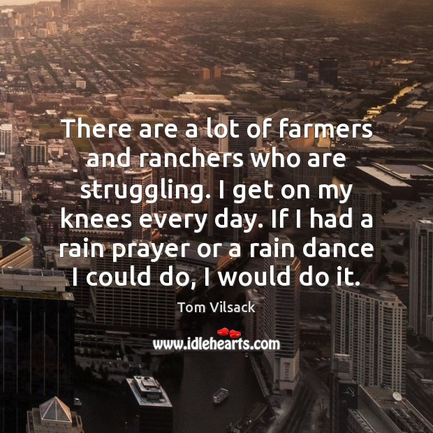 There are a lot of farmers and ranchers who are struggling. I Image