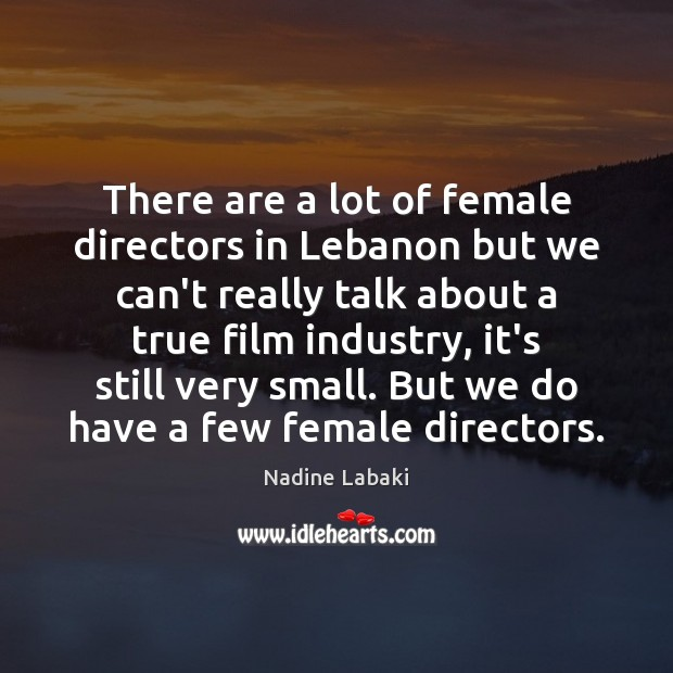 There are a lot of female directors in Lebanon but we can't Image