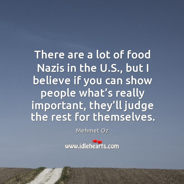 There are a lot of food nazis in the u.s., but I believe if you can show people what's really important Image