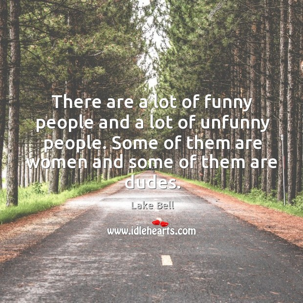There are a lot of funny people and a lot of unfunny people. Lake Bell Picture Quote