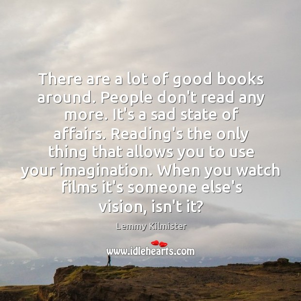 There are a lot of good books around. People don't read any Image