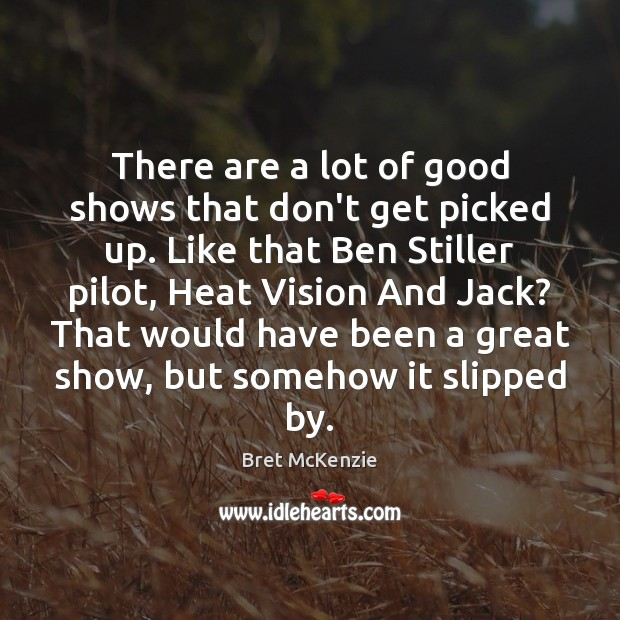There are a lot of good shows that don't get picked up. Image