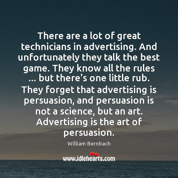 There are a lot of great technicians in advertising. And unfortunately they William Bernbach Picture Quote