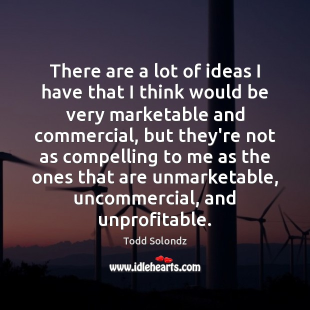 Image, There are a lot of ideas I have that I think would
