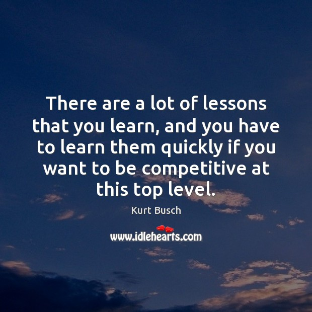 There are a lot of lessons that you learn, and you have Image