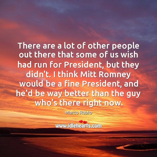There are a lot of other people out there that some of Marco Rubio Picture Quote