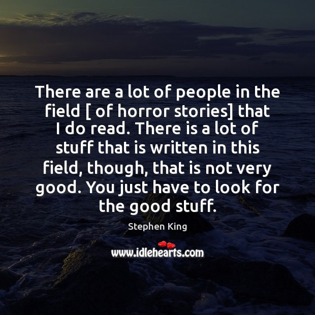 There are a lot of people in the field [ of horror stories] Image