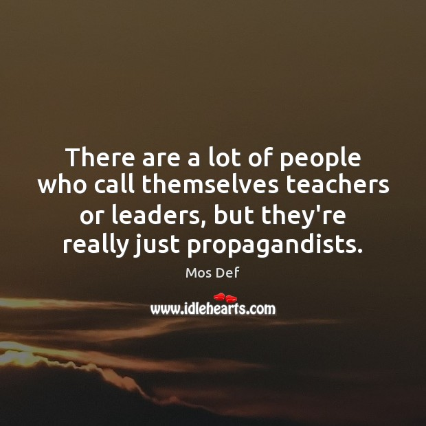 There are a lot of people who call themselves teachers or leaders, Mos Def Picture Quote