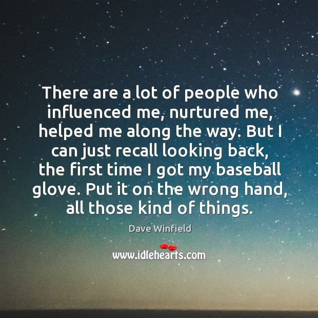 There are a lot of people who influenced me, nurtured me, helped me along the way. Image