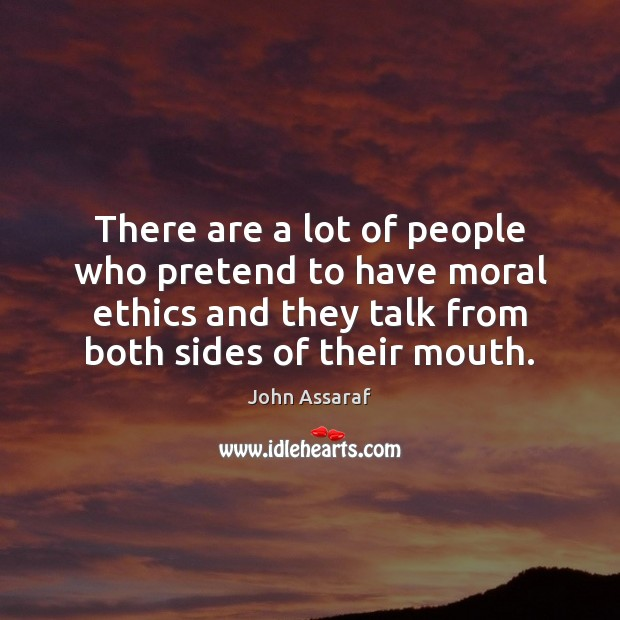 There are a lot of people who pretend to have moral ethics John Assaraf Picture Quote