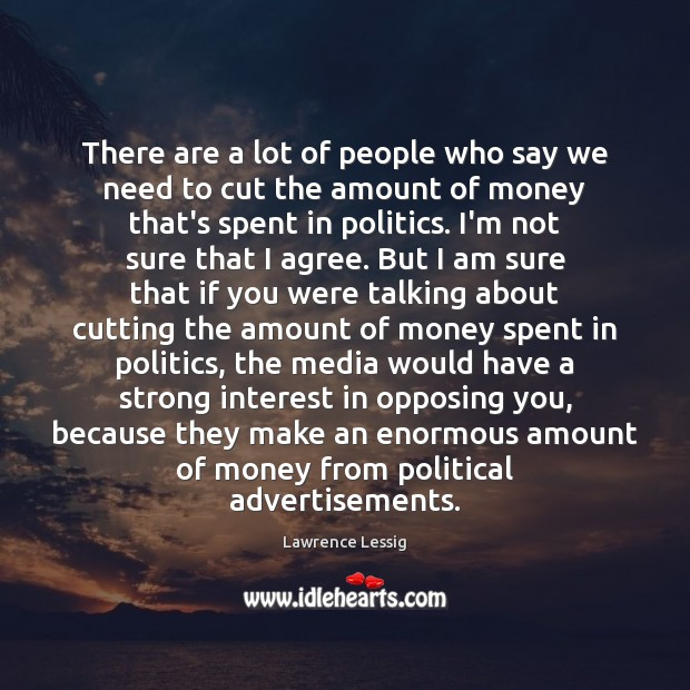 There are a lot of people who say we need to cut Agree Quotes Image