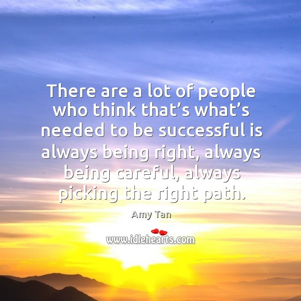 There are a lot of people who think that's what's needed to be successful is always being right Image