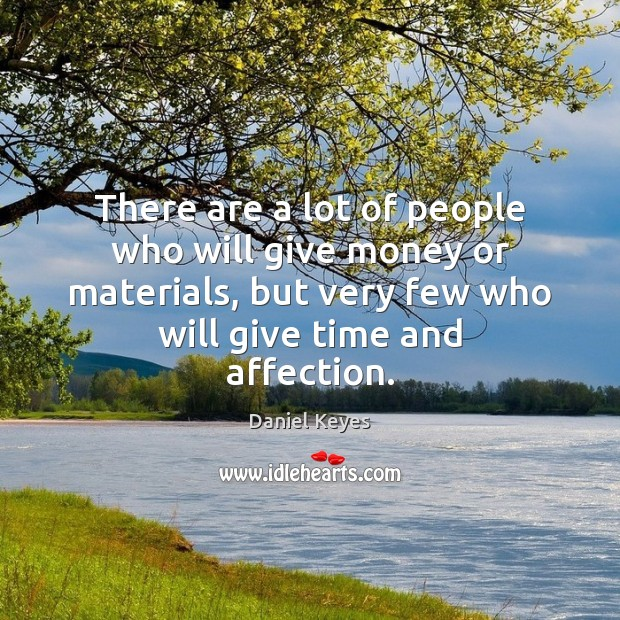 There are a lot of people who will give money or materials, Daniel Keyes Picture Quote