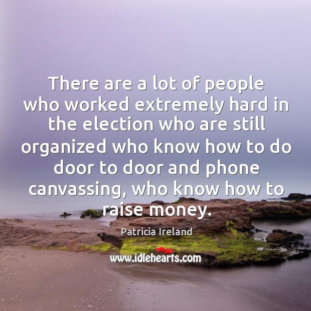 There are a lot of people who worked extremely hard in the election who are still Image