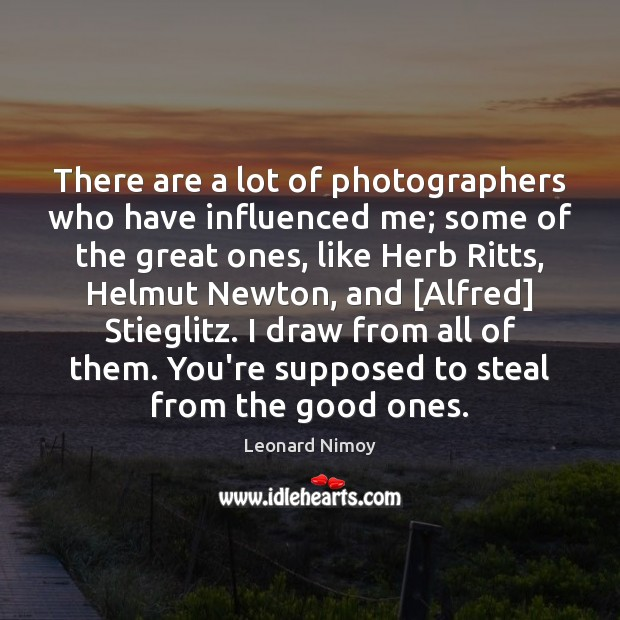 There are a lot of photographers who have influenced me; some of Image