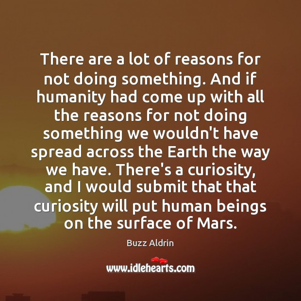 There are a lot of reasons for not doing something. And if Buzz Aldrin Picture Quote