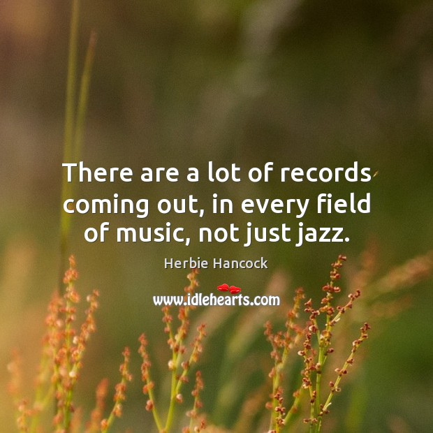 There are a lot of records coming out, in every field of music, not just jazz. Image