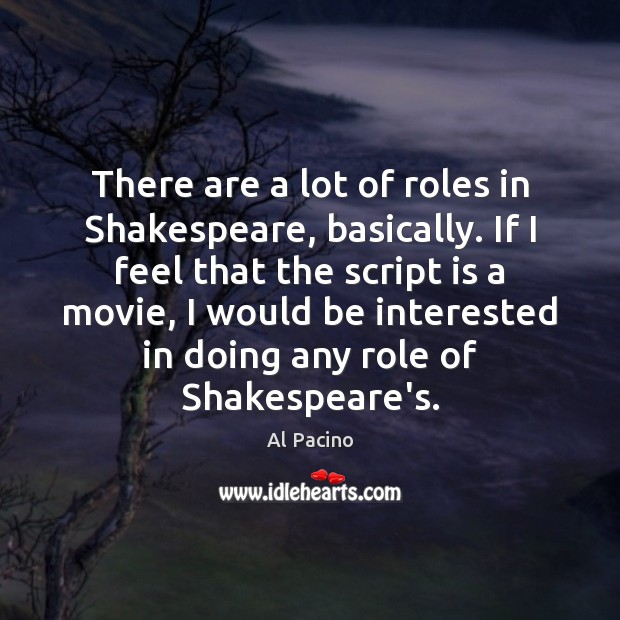 There are a lot of roles in Shakespeare, basically. If I feel Image