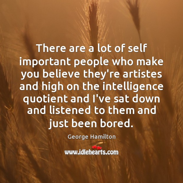 There are a lot of self important people who make you believe George Hamilton Picture Quote