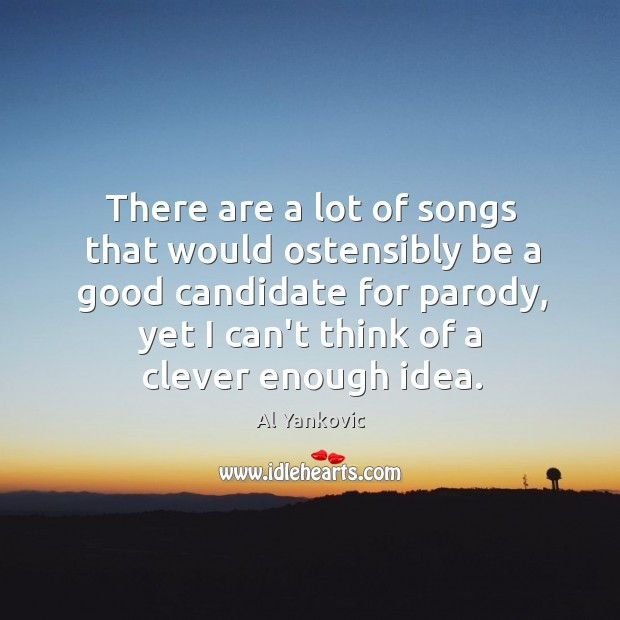There are a lot of songs that would ostensibly be a good Al Yankovic Picture Quote
