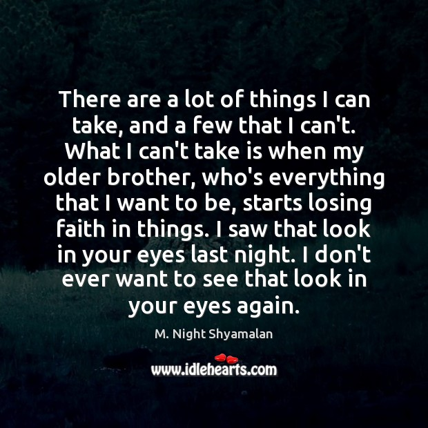 There are a lot of things I can take, and a few M. Night Shyamalan Picture Quote