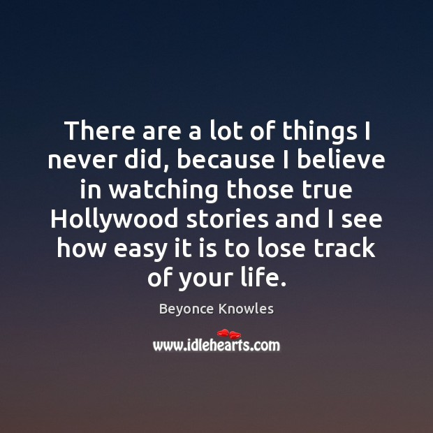 There are a lot of things I never did, because I believe Beyonce Knowles Picture Quote