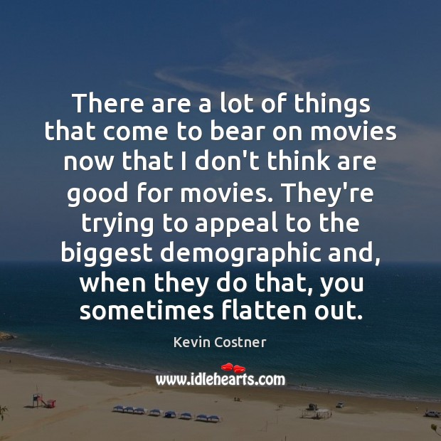 There are a lot of things that come to bear on movies Kevin Costner Picture Quote