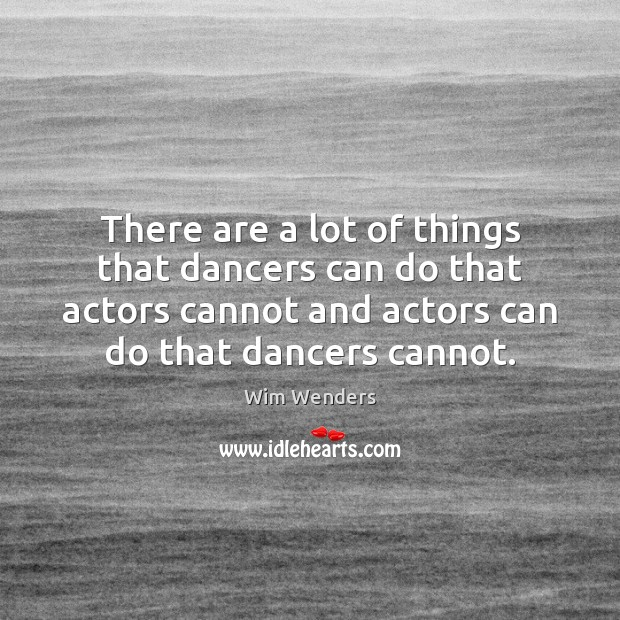 There are a lot of things that dancers can do that actors Image