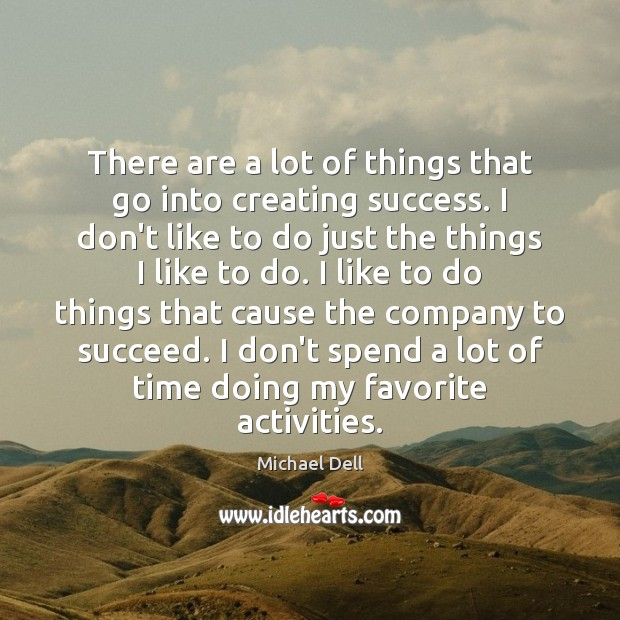 There are a lot of things that go into creating success. I Michael Dell Picture Quote