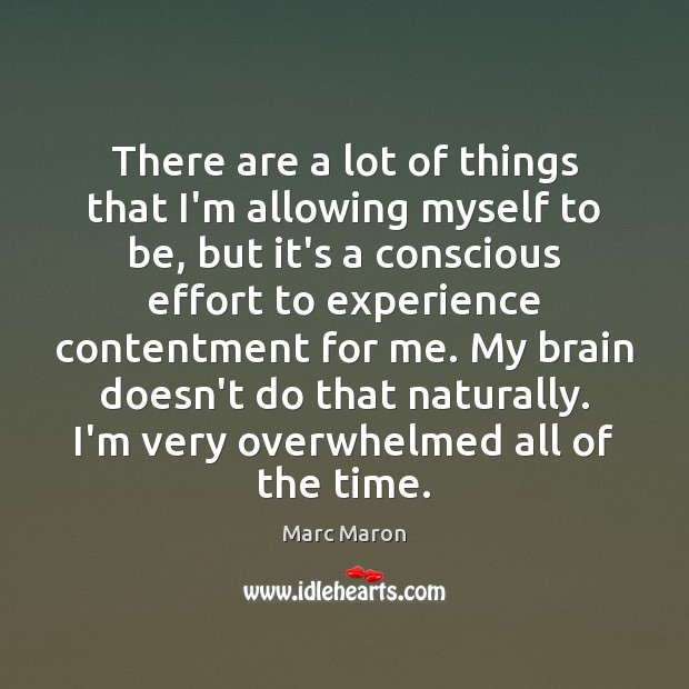 There are a lot of things that I'm allowing myself to be, Marc Maron Picture Quote