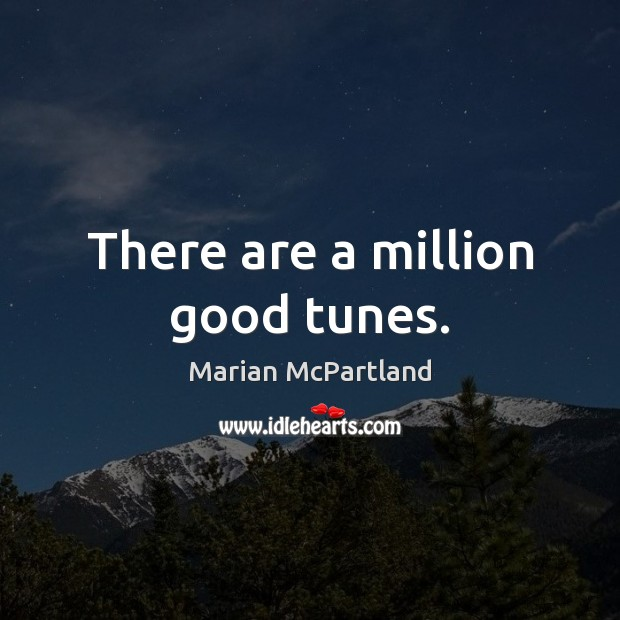 There are a million good tunes. Marian McPartland Picture Quote