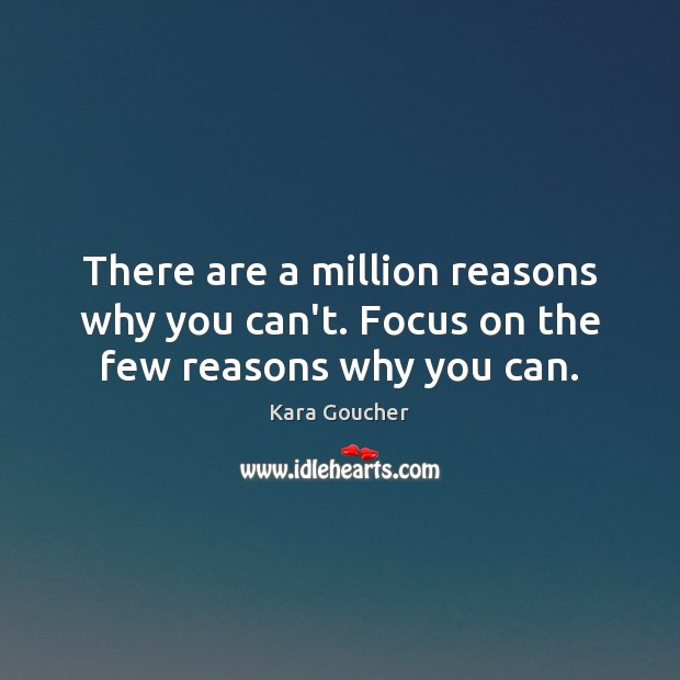 There are a million reasons why you can't. Focus on the few reasons why you can. Image