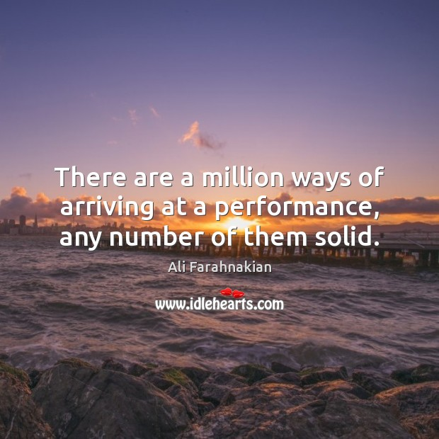 Image, There are a million ways of arriving at a performance, any number of them solid.