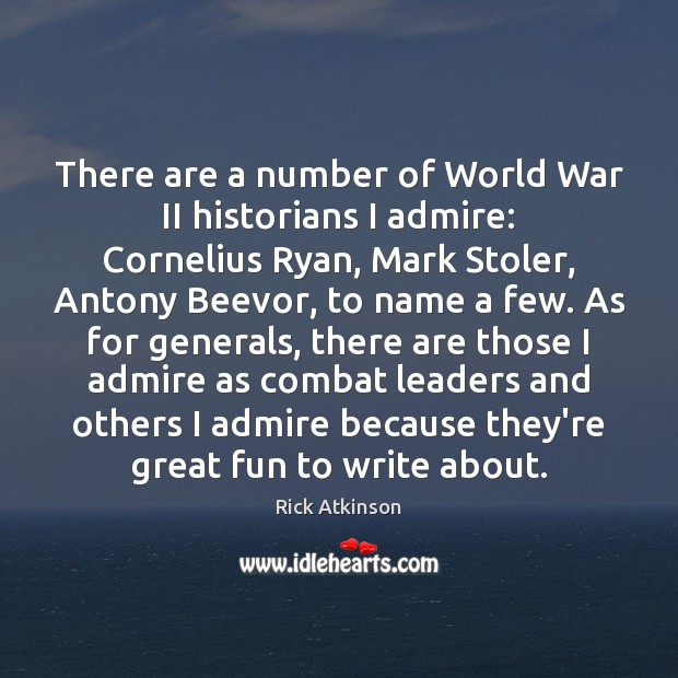 Image, There are a number of World War II historians I admire: Cornelius