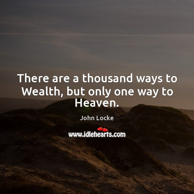 Image, There are a thousand ways to Wealth, but only one way to Heaven.