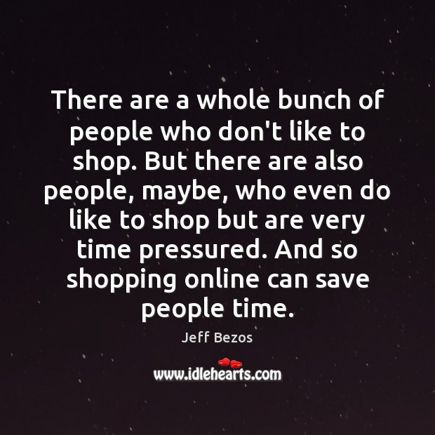 There are a whole bunch of people who don't like to shop. Image