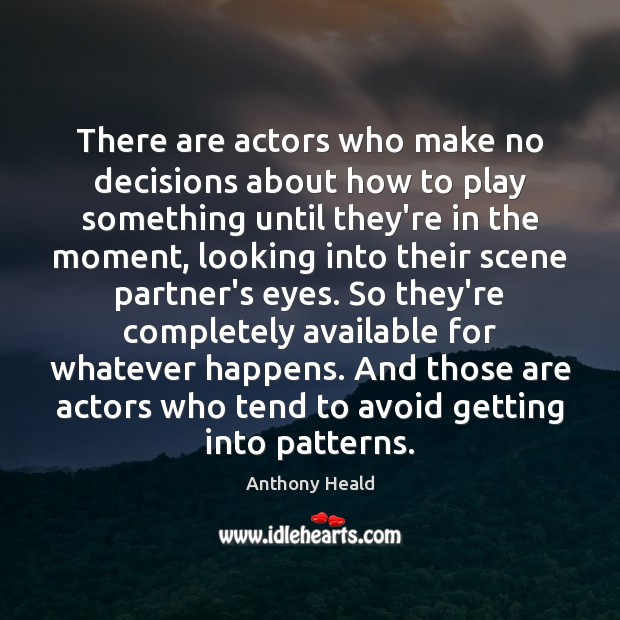 Image, There are actors who make no decisions about how to play something