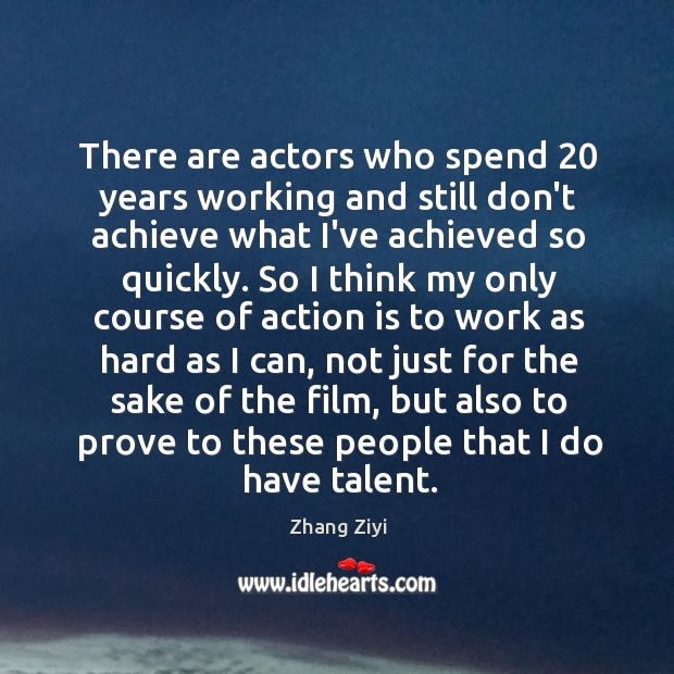 There are actors who spend 20 years working and still don't achieve what Zhang Ziyi Picture Quote