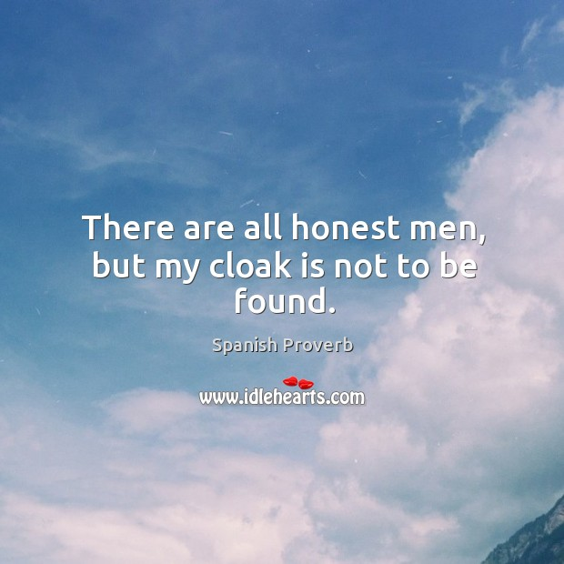 Image, There are all honest men, but my cloak is not to be found.