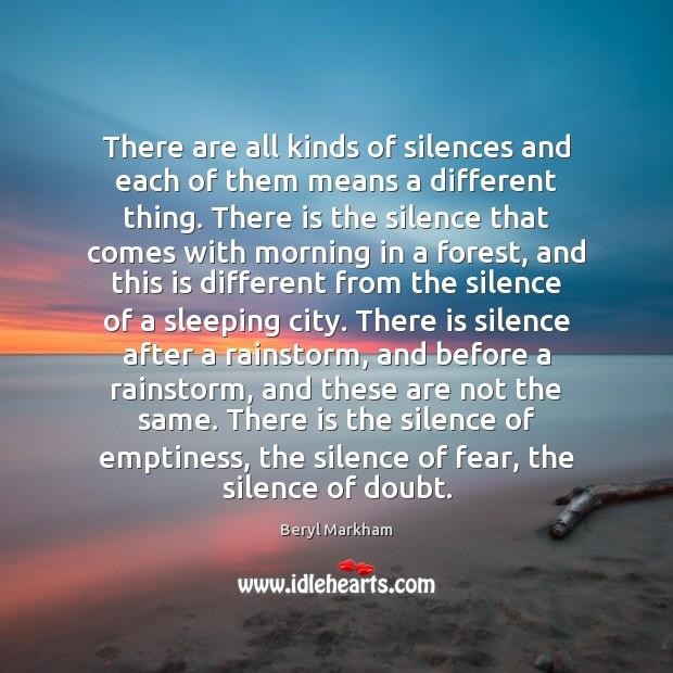 There are all kinds of silences and each of them means a Beryl Markham Picture Quote