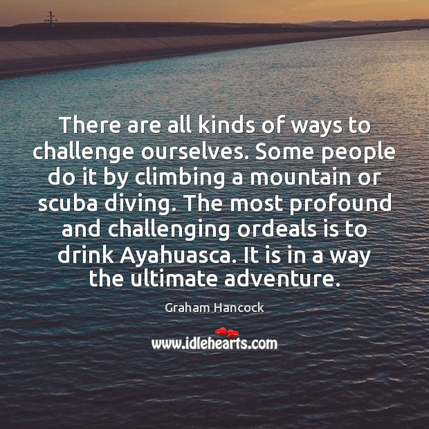 There are all kinds of ways to challenge ourselves. Some people do Challenge Quotes Image
