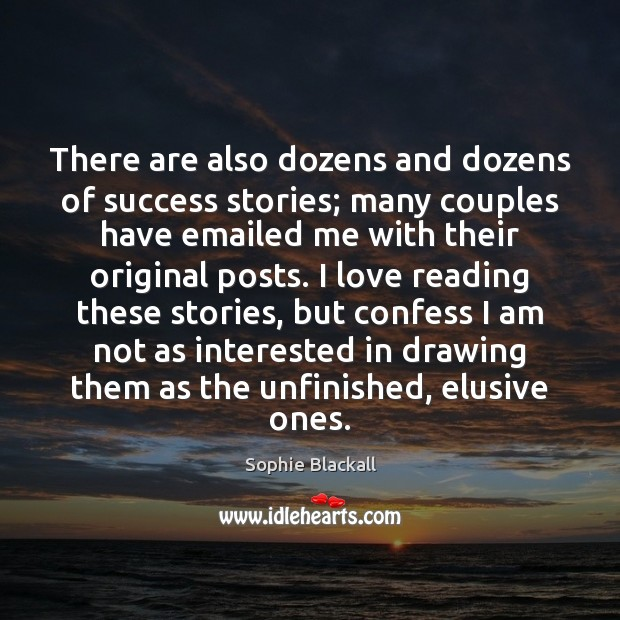 There are also dozens and dozens of success stories; many couples have Sophie Blackall Picture Quote