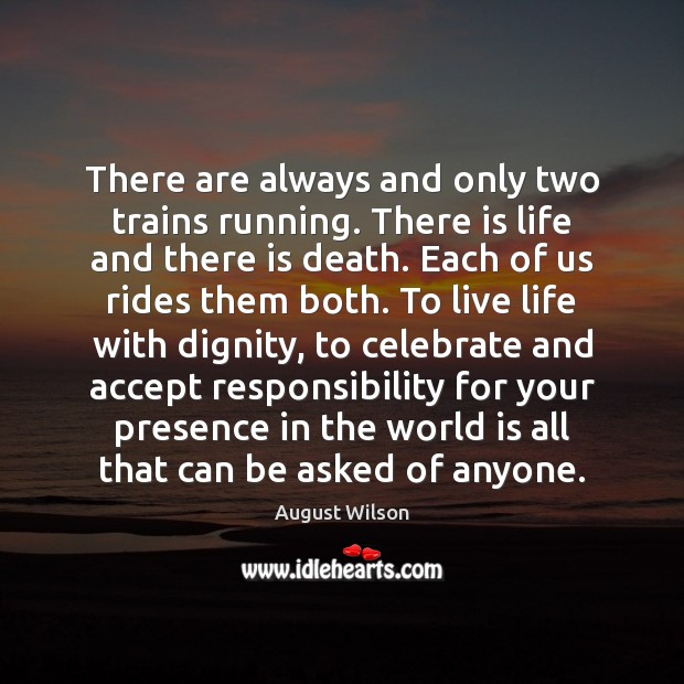 There are always and only two trains running. There is life and Image