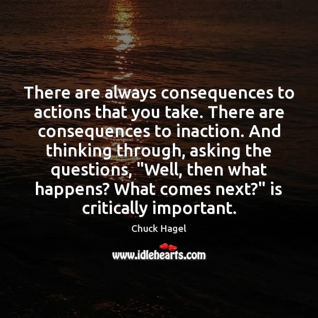 There are always consequences to actions that you take. There are consequences Image