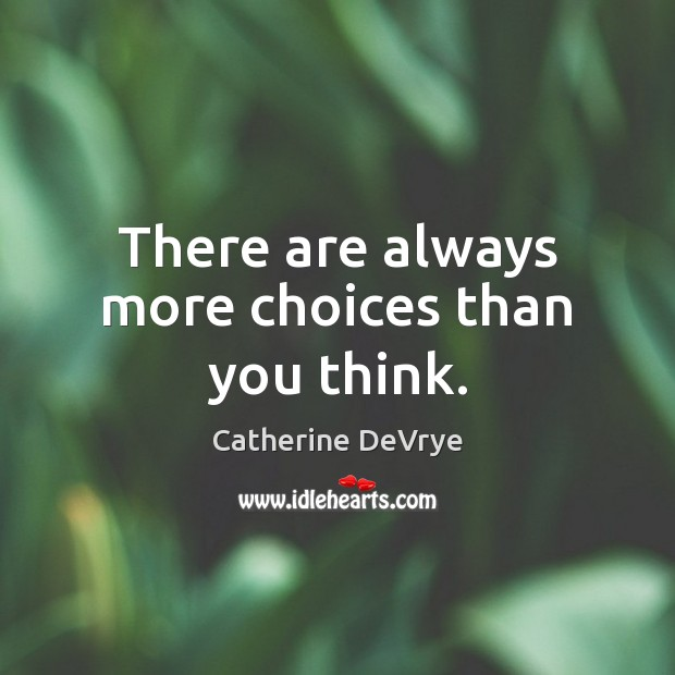 Image, There are always more choices than you think.