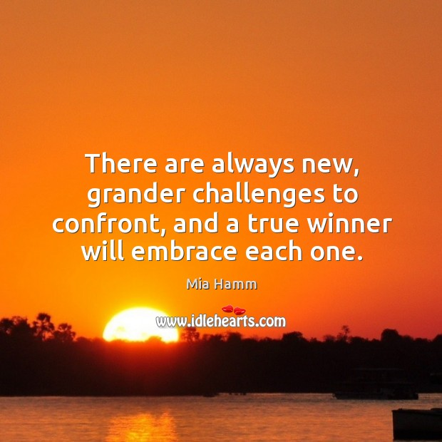 Image, There are always new, grander challenges to confront, and a true winner will embrace each one.
